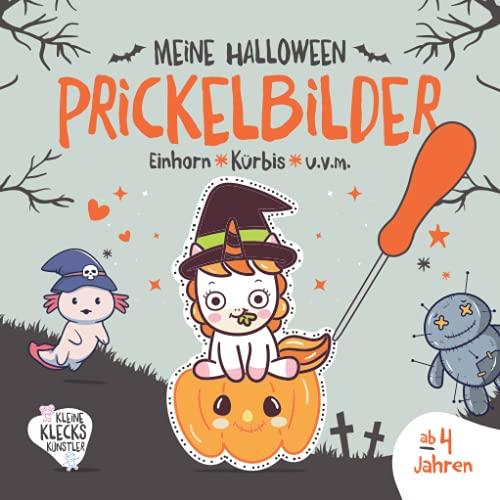 Meine Halloween Prickelbilder ab 4 Jahren. Einhorn, Kürbis u.v.m.: Ein süß-schauriges Bastelbuch für Kleinkinder zum Ausmalen, Ausschneiden und ... Prickelset. (Meine Prickelbilder ab 3 Jahren)