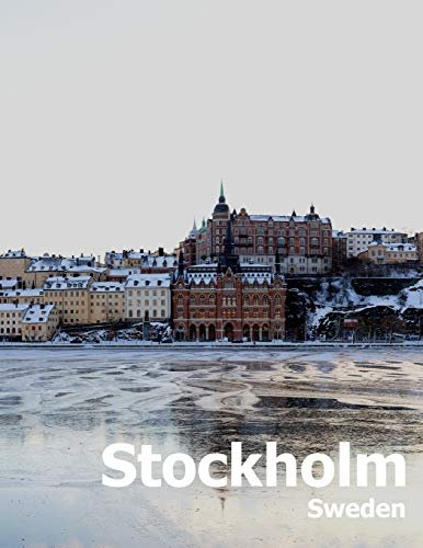 Stockholm Sweden: Coffee Table Photography Travel Picture Book Album Of A Scandinavian Swedish Country And City In The Baltic Sea Large Size Photos Cover
