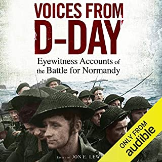Voices from D-Day     Eyewitness Accounts from the Battle of Normandy              By:                                                                                                                                 Jon E. Lewis                               Narrated by:                                                                                                                                 Peter Noble                      Length: 10 hrs and 42 mins     39 ratings     Overall 4.4