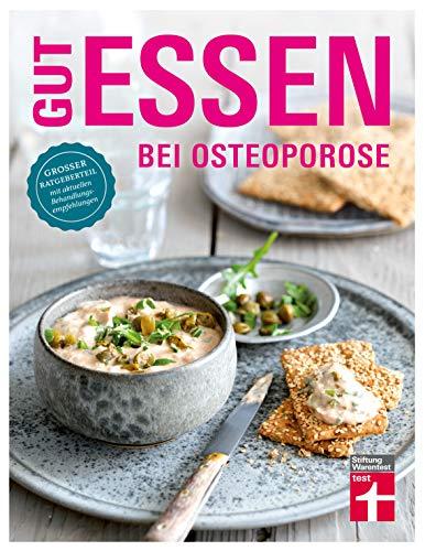 Gut essen bei Osteoporose: Diagnose & Behandlung - Wichtige Medikamente - Rezepte - Ratgeberteil mit aktuellen Behandlungsempfehlungen   von Stiftung Warentest