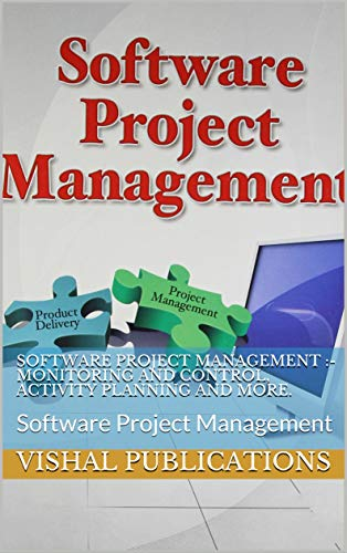 Software Project Management :- Monitoring And Control, Activity Planning And More.: Software Project Management (English Edition)