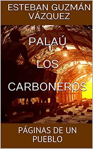 PALAÚ LOS CARBONEROS: PÁGINAS DE UN PUEBLO