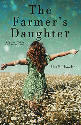The Farmer's Daughter: Book One in The Spencer Valley Chronicles by [Lisa R. Howeler]