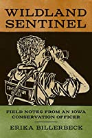 Wildland Sentinel: Field Notes from an Iowa Conservation Officer (Bur Oak Book)