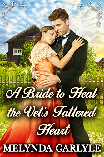 A Bride to Heal the Vet's Tattered Heart: A Historical Western Romance Novel by [Melynda Carlyle, Starfall Publications]