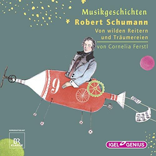 Robert Schumann: Von wilden Reitern und Träumereien (Musikgeschichten) Titelbild