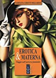 Erotica & materna. Viaggio nell'universo femminile