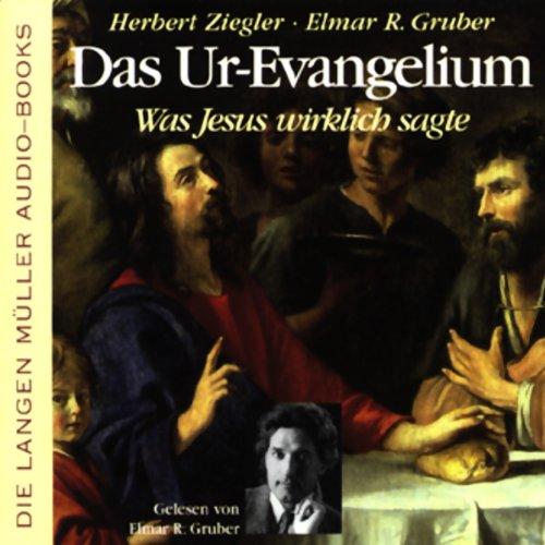 Das Ur-Evangelium. Was Jesus wirklich sagte                   Autor:                                                                                                                                 Elmar R. Gruber                               Sprecher:                                                                                                                                 Elmar R. Gruber                      Spieldauer: 1 Std. und 6 Min.     16 Bewertungen     Gesamt 3,2