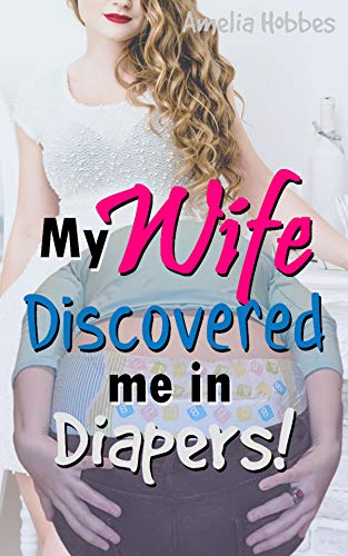 My Wife Discovered me in Diapers! (English Edition)