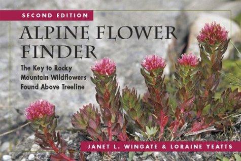 Alpine Flower Finder: The Key to Rocky Mountain Wildflowers Found Above Timberline