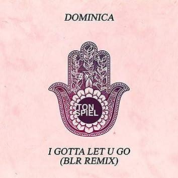 I Gotta Let U Go (Blr Remix)