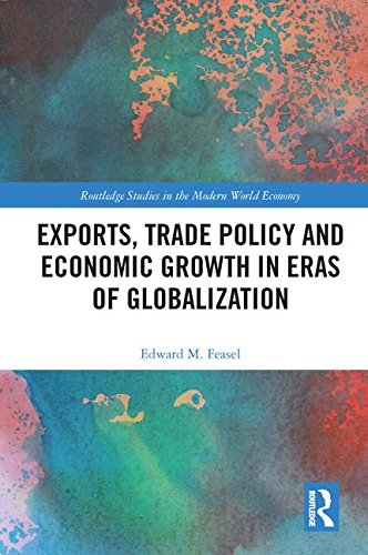 Exports, Trade Policy and Economic Growth in Eras of Globalization (Routledge Studies in the Modern World Economy)
