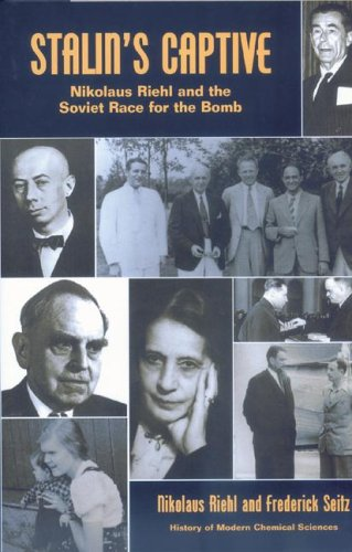 Stalin's Captive: Nikolaus Riehl and the Soviet Race for the Bomb (History of Modern Chemical Sciences)