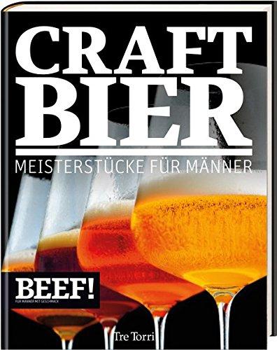 BEEF! CRAFT BIER: Meisterstücke für Männer - Bier & Craft Beer (BEEF!-Kochbuchreihe)