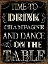 1art1 Fun Poster Tin Sign - Time to Drink Champagne and Dance On The Table (14 x 10 inches)