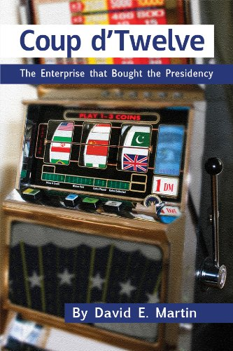 COUP DTWELVE: The Enterprise that Bought the Presidency (English Edition) eBook: Martin, David: Amazon.es: Tienda Kindle