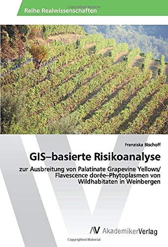 GIS–basierte Risikoanalyse: zur Ausbreitung von Palatinate Grapevine Yellows/ Flavescence dorée–Phytoplasmen von Wildhabitaten in Weinbergen