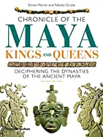 Chronicle of the Maya Kings and Queens: Deciphering the Dynasties of the Ancient Maya (Chronicles)
