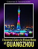 A Businessman's Guide to the Wholesale Markets of Guangzhou (English Edition)