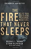 The Fire that Never Sleeps: Keys to Sustaining Personal Revival by Michael L. Brown PhD John Killpatrick Larry Sparks(2015-06-16)