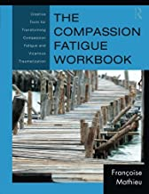 The Compassion Fatigue Workbook (Psychosocial Stress Series)