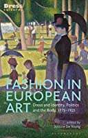 Fashion in European Art: Dress and Identity, Politics and the Body, 1775-1925 (Dress Cultures)