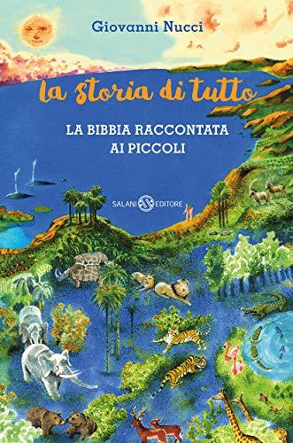 La storia di tutto: La Bibbia raccontata ai piccoli (Italian Edition)