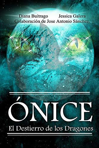 Ónice: El Destierro de los Dragones (Spanish Edition) de [Jessica Galera Andreu, Diana Buitrago, Jose Antonio Sánchez]