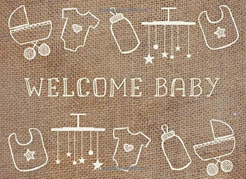 Welcome Baby: Baby Shower Guest Book | Rustic burlap design | Gender neutral colors | Ideal for gender reveal parties | 250 guests and their compliments
