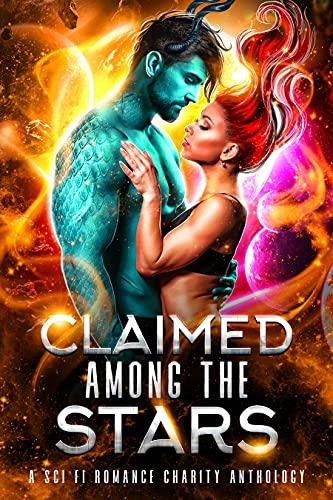 Claimed Among the Stars: A Sci Fi Romance Charity Anthology (English Edition)
