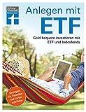 Anlegen mit ETF: Geld bequem investieren mit ETF und Indexfonds – Handbuch für...