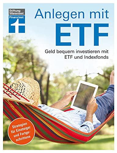 Anlegen mit ETF: Geld bequem investieren mit ETF und Indexfonds – Handbuch für Einsteiger und Fortgeschrittene von Stiftung Warentest
