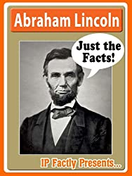 Abraham Lincoln Biography for Kids (Just the Facts Book 8)