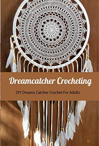 Dreamcatcher Crocheting: DIY Dreams Catcher Crochet For Adults : Home Decor