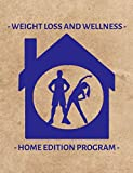 Weight Loss and Wellness Home Edition Program: 5 Weeks Diet and Exercise Journal to Track Your Fitness Activities