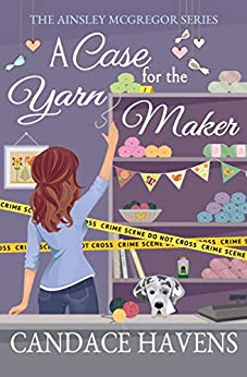 A Case for the Yarn Maker (Ainsley McGregor Book 2) by [Candace Havens]