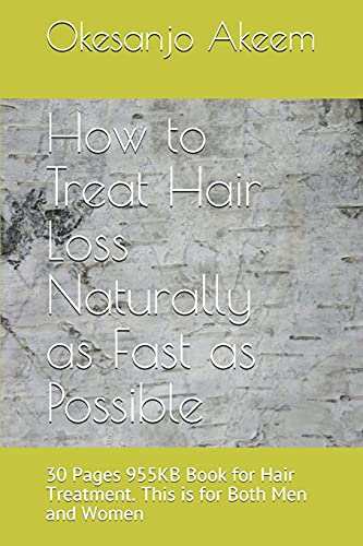 How to Treat Hair Loss Naturally as Fast as Possible: 30 Pages 955KB Book for Hair Treatment. This is for Both Men and Women