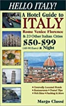 Hello Italy! a Hotel Guide to Italy, Rome, Venice, Florence & 23 Other Italian Cities: $50-$99 A Night (45-90 Euros)
