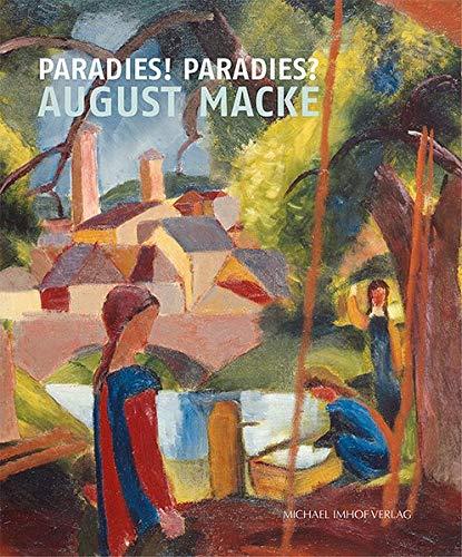 August Macke: Paradies! Paradies?