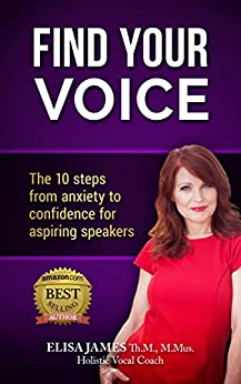 Find Your Voice: The 10 steps from anxiety to confidence for aspiring speakers by [Elisa James]