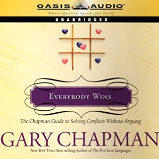 Everybody Wins     The Chapman Guide to Solving Conflicts Without Arguing              By:                                                                                                                                 Dr. Gary Chapman                               Narrated by:                                                                                                                                 Maurice England                      Length: 1 hr and 50 mins     270 ratings     Overall 4.4