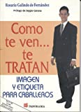 Como te ven... te tratan / How you look is how you will be treated: Imagen y etiqueta para caballeros / Image and Etiquette for Men