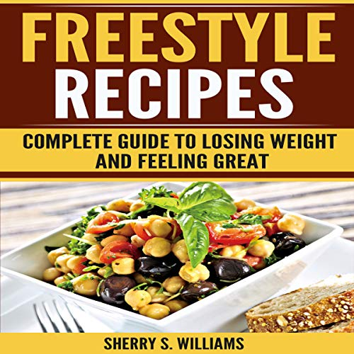 Freestyle Recipes: Complete Guide to Losing Weight and Feeling Great audiobook cover art