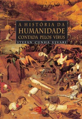 A História da humanidade contada pelo vírus por [Stefan Cunha Ujvari]