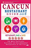 Cancun Restaurant Guide 2018: Best Rated Restaurants in Cancun, Mexico - 300 Restaurants, Bars and Cafés recommended for Visitors, 2018