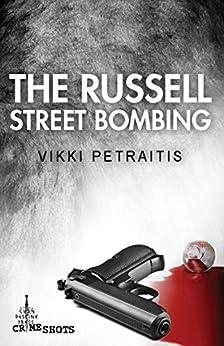 The Russell Street Bombing (Crime Shots) by [Vikki Petraitis]