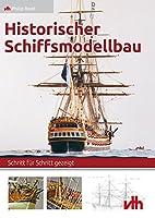 Historischer Schiffsmodellbau: Schritt fuer Schritt gezeigt