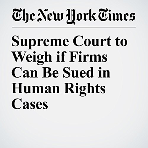Supreme Court to Weigh if Firms Can Be Sued in Human Rights Cases copertina