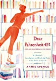Dear Fahrentheit 451: Love and Heartbreak in the Stacks: Love and Heartbreak in the Stacks: A Librarian's Love Letters and Breakup Notes to the Books in Her Life - Annie Spence