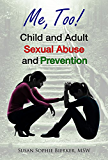 Me, Too!: Child and Adult Sexual Abuse and Prevention